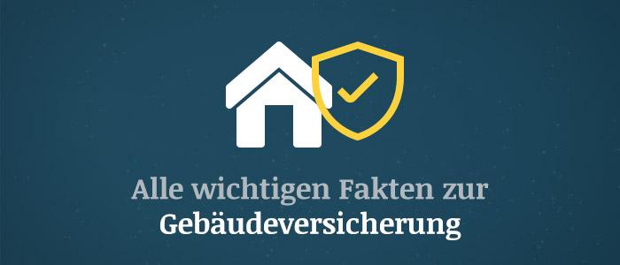 Gebäudeversicherung – Alle wichtigen Fakten