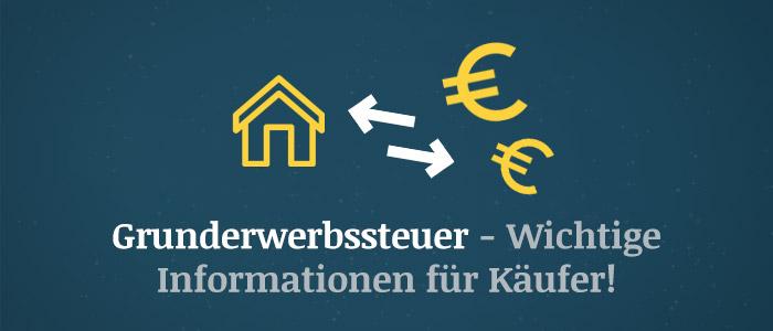 Grunderwerbsteuer – Die wichtigsten Informationen für Käufer
