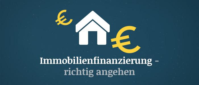 Immobilienfinanzierung richtig angehen