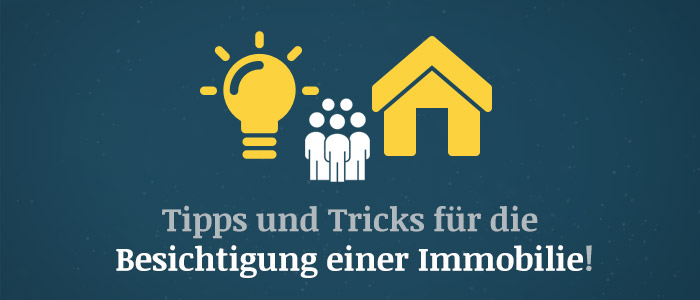 Besichtigung einer Immobilie – Tipps und Tricks für Käufer und Verkäufer